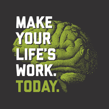 Make Your Life's Work. Today.