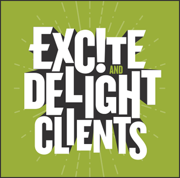 Excite and Delight Clients